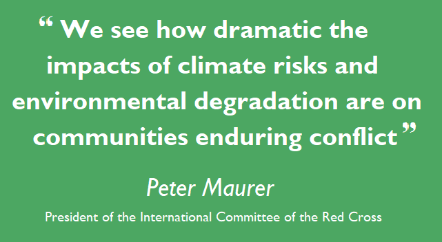 "Peter Maurer quote: ""We see how dramatic the impacts of climate risks and environmental degradation are on communities enduring conflict"""
